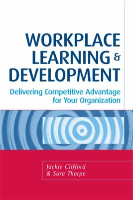 Workplace Learning and Development Delivering Competitive Advantage for Your Organization  2007 9780749446338 Front Cover