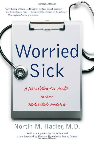 Worried Sick A Prescription for Health in an Overtreated America 2nd 2012 edition cover