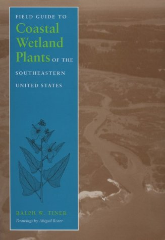 Field Guide to Coastal Wetland Plants of the Southeastern United States  N/A edition cover