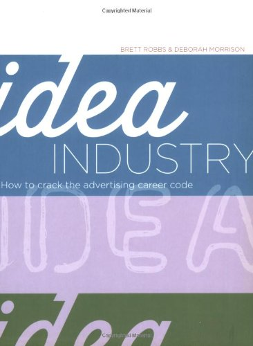 Idea Industry How to Crack the Advertising Career Code  2008 9780929837338 Front Cover