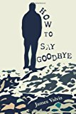 How to Say Goodbye  2011 9780978798338 Front Cover