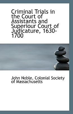 Criminal Trials in the Court of Assistants and Superiour Court of Judicature, 1630-1700 N/A edition cover
