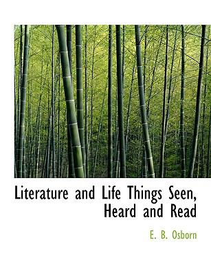 Literature and Life Things Seen, Heard and Read  N/A 9781115307338 Front Cover