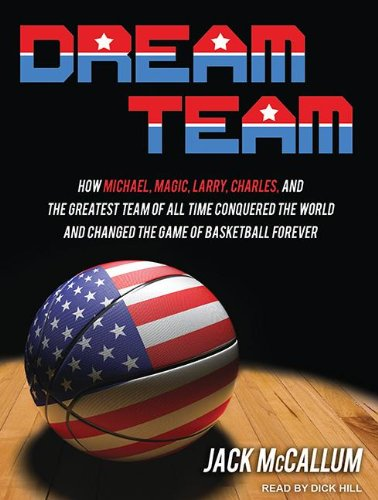 Dream Team: How Michael, Magic, Larry, Charles, and the Greatest Team of All Time Conquered the World and Changed the Game of Basketball Forever; Library Edition  2012 edition cover