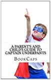 Parent's and Child's Guide to Captain Underpants An Unofficial Companion for Parents and Children N/A 9781483910338 Front Cover