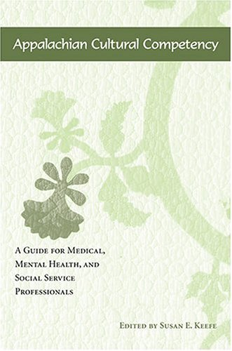 Appalachian Cultural Competency A Guide for Medical, Mental Health, and Social Service Professionals  2005 edition cover