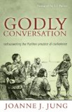 Godly Conversation Rediscovering the Puritan Practice of Conference  2011 edition cover