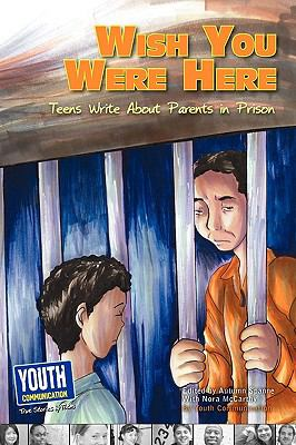 Wish You Were Here : Teens Write about Parents in Prison N/A 9781935552338 Front Cover