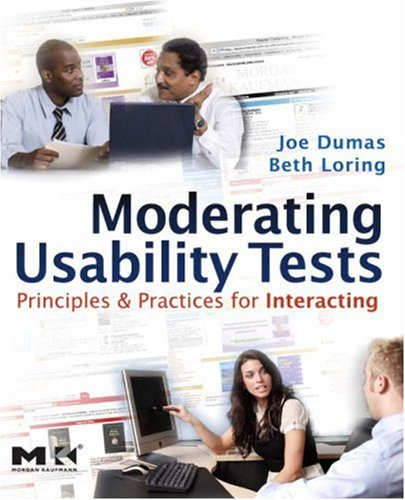 Moderating Usability Tests Principles and Practices for Interacting  2008 edition cover