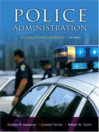 Police Administration Structures, Processes, and Behavior 7th 2008 9780131589339 Front Cover