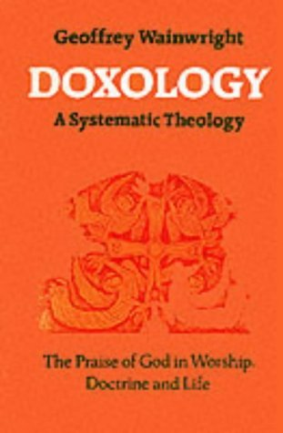 Doxology The Praise of God in Worship, Doctrine and Life - A Systematic Theology  1984 edition cover