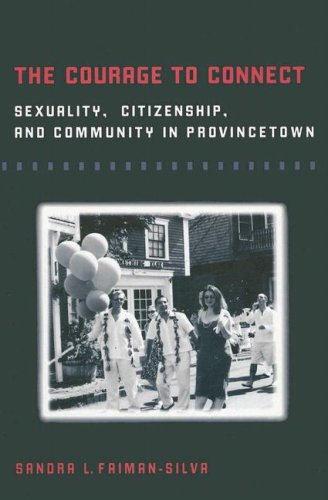 Courage to Connect Sexuality, Citizenship, and Community in Provincetown  2008 9780252075339 Front Cover
