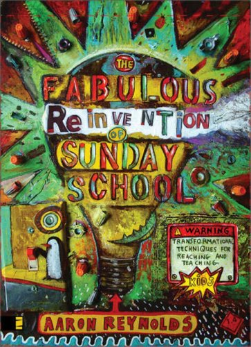 Fabulous Reinvention of Sunday School Transformational Techniques for Reaching and Teaching Kids  2007 edition cover