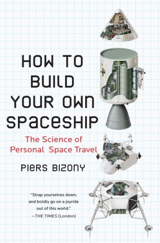 How to Build Your Own Spaceship The Science of Personal Space Travel  2009 9780452295339 Front Cover
