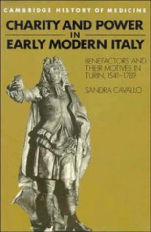 Charity and Power in Early Modern Italy Benefactors and Their Motives in Turin, 1541-1789  1995 9780521483339 Front Cover