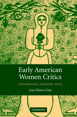 Early American Women Critics Performance, Religion, Race  2006 9780521847339 Front Cover