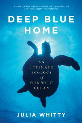 Deep Blue Home An Intimate Ecology of Our Wild Ocean  2010 9780547520339 Front Cover
