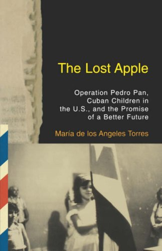 Lost Apple Operation Pedro Pan, Cuban Children in the U. S. , and the Promise of a Better Future  2004 edition cover