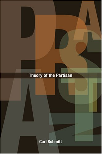 Theory of the Partisan Intermediate Commentary on the Concept of the Political  2007 edition cover
