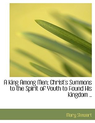 King among Men; Christ's Summons to the Spirit of Youth to Found His Kingdom N/A 9781115032339 Front Cover