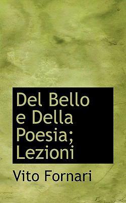 Del Bello E Della Poesia; Lezioni  N/A 9781116668339 Front Cover