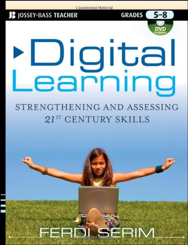 Digital Learning Strengthening and Assessing 21st Century Skills, Grades 5-8  2012 9781118002339 Front Cover