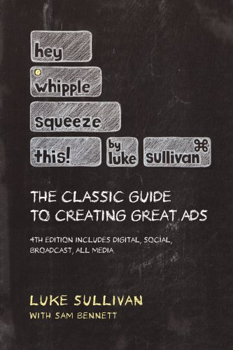 Hey, Whipple, Squeeze This The Classic Guide to Creating Great Ads 4th 2012 edition cover