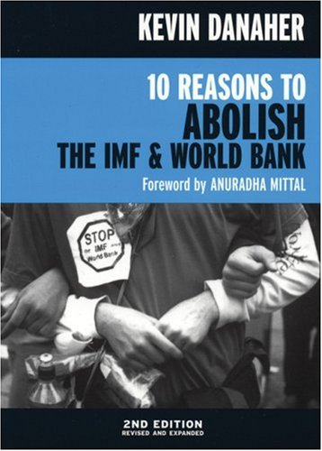 10 Reasons to Abolish the IMF and the World Bank  2nd 2004 (Revised) edition cover