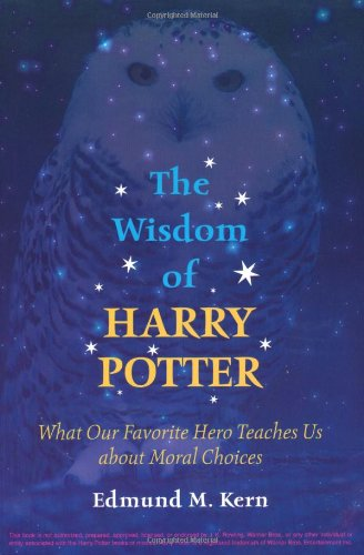 Wisdom of Harry Potter What Our Favorite Hero Teaches Us about Moral Choices  2003 edition cover