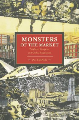 Monsters of the Market Zombies, Vampires and Global Capitalism  2012 edition cover
