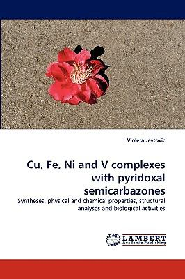 Cu, Fe, ni and V Complexes with Pyridoxal Semicarbazones  N/A 9783838351339 Front Cover