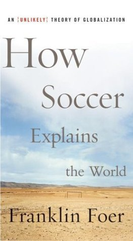 How Soccer Explains the World An Unlikely Theory of Globalization  2004 edition cover