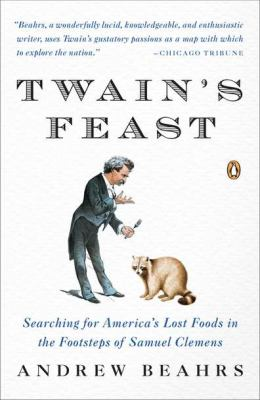 Twain's Feast Searching for America's Lost Foods in the Footsteps of Samuel Clemens N/A 9780143119340 Front Cover