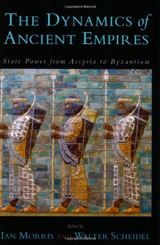 Dynamics of Ancient Empires State Power from Assyria to Byzantium  2010 9780199758340 Front Cover