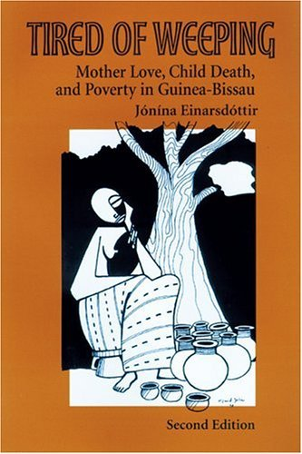 Tired of Weeping Mother Love, Child Death, and Poverty in Guinea-Bissau 2nd 2004 9780299201340 Front Cover