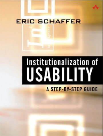 Institutionalization of Usability A Step-by-Step Guide  2004 9780321179340 Front Cover