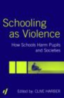 Schooling as Violence How Schools Harm Pupils and Societies  2004 edition cover