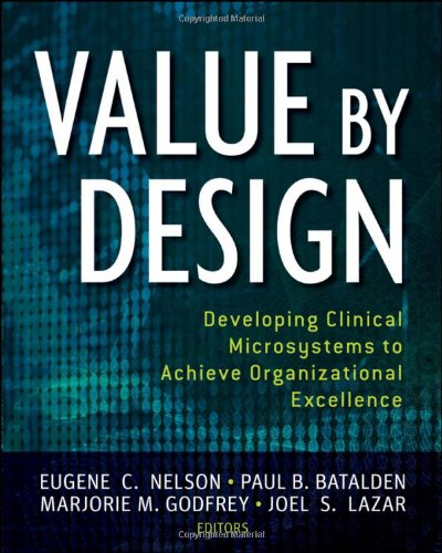 Value by Design Developing Clinical Microsystems to Achieve Organizational Excellence  2011 edition cover