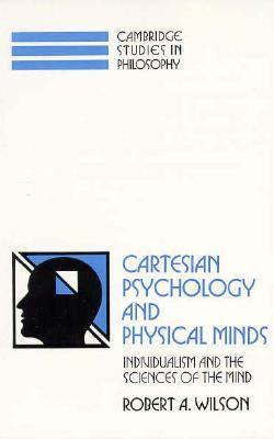 Cartesian Psychology and Physical Minds Individualism and the Science of the Mind  1997 9780521597340 Front Cover