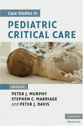 Case Studies in Pediatric Critical Care   2009 9780521878340 Front Cover