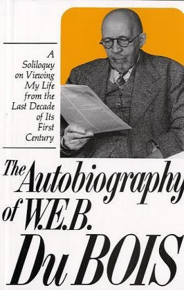 Autobiography of W. E. B. Du Bois A Soliloquy on Viewing My Life from the Last Decade of Its First Century N/A edition cover
