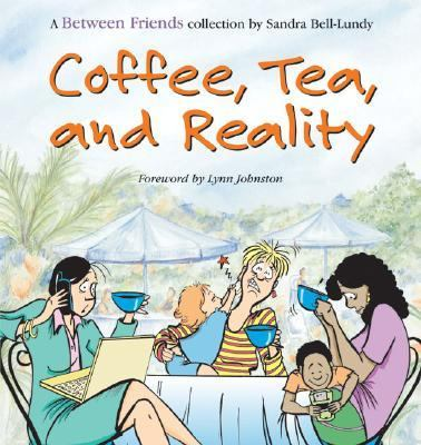 Coffee, Tea, and Reality : A Between Friends Collection  2004 9780740741340 Front Cover