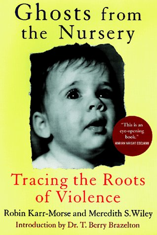 Ghosts from the Nursery Tracing the Roots of Violence N/A edition cover
