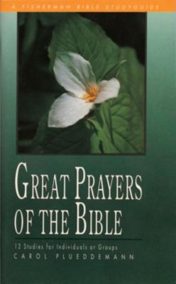 Great Prayers of the Bible 12 Studies for Individuals or Groups N/A 9780877883340 Front Cover