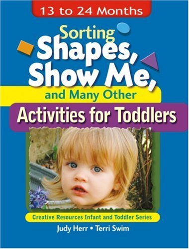 Sorting Shapes, Show Me, and Many Other Activities for Toddlers 13 to 24 Months  2003 9781401818340 Front Cover