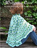 Wrapped in Color Stranded Knitting in the 21st Century N/A 9781491260340 Front Cover