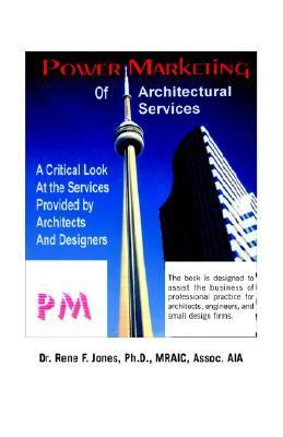 Power Marketing of Architectural Services A Critical Look at the Services Provided by Architects and Designers  2001 9781552129340 Front Cover