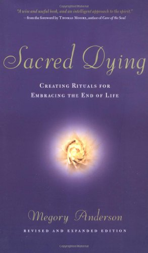 Sacred Dying Creating Rituals for Embracing the End of Life  2004 (Revised) edition cover