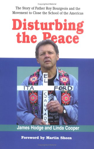 Disturbing the Peace The Story of Father Roy Bourgeois and the Movement to Close the School of the Americas  2004 edition cover