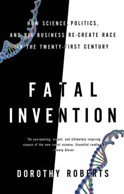 Fatal Invention How Science, Politics, and Big Business Re-Create Race in the Twenty-First Century  2012 edition cover